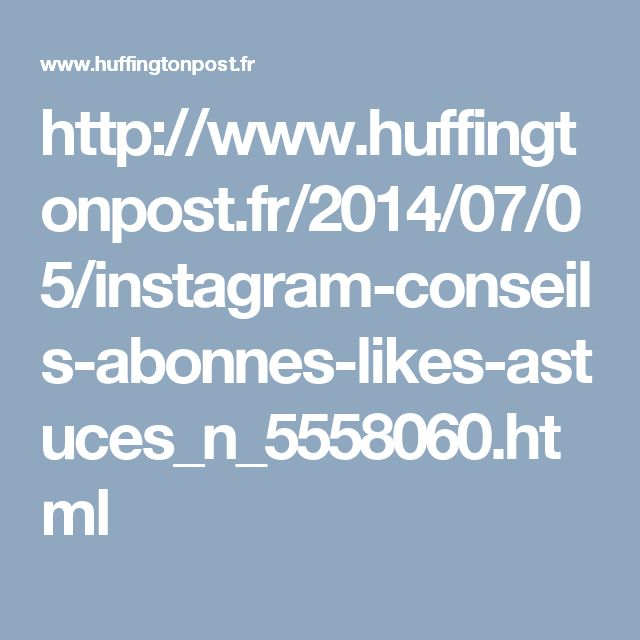http://www.huffingtonpost.fr/2014/07/05/instagram-conseils-abonnes-likes-astuces_n_5558060.html