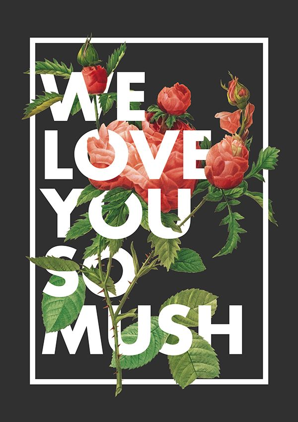 We Love You So Mush by  Gregorio MarangonFollow us on Instagram: @betype.co