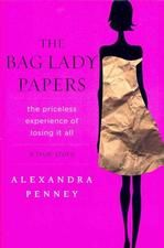 The Bag Lady Papers by Alexandra Penney.  Suddenly realizing you've lost your money to Bernie Madoff.