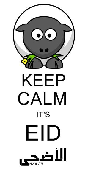 KEEP CALM IT'S EID الأضحى     LOLL AT THE SHEEP    Girl Sheep: I love you. Boy Sheep: What's the point? Eid is on sunday.