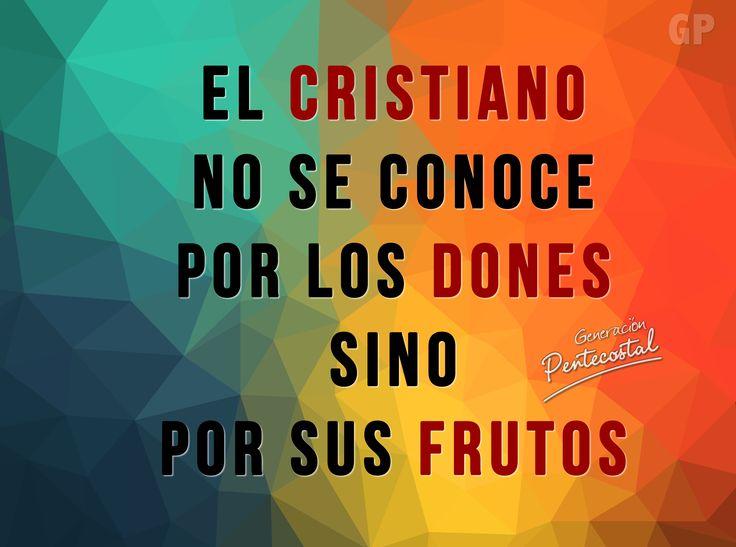 El cristiano no se conoce por los dones, se conoce por sus frutos.
