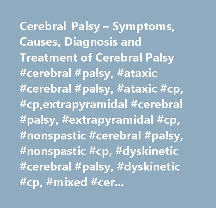 Cerebral Palsy – Symptoms, Causes, Diagnosis and Treatment of Cerebral Palsy #cerebral #palsy, #ataxic #cerebral #palsy, #ataxic #cp, #cp,extrapyramidal #cerebral #palsy, #extrapyramidal #cp, #nonspastic #cerebral #palsy, #nonspastic #cp, #dyskinetic #cerebral #palsy, #dyskinetic #cp, #mixed #cerebral #palsy, #mixed #cp, #total #body #cerebral #palsy, #total #bod…