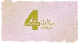 Los 4 acuerdos de la sabiduría toletca, es un ensayo escrito por el médico mexicano Miguel Ruíz sobre la soteriología tolteca, basado en la sabiduría