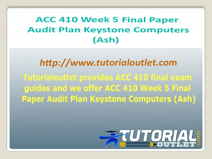 Tutorialoutlet provides ACC 410 final exam guides and we offer ACC 410 Week 5 Final Paper Audit Plan Keystone Computers (Ash)