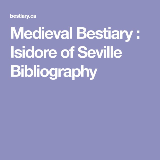 Medieval Bestiary : Isidore of Seville Bibliography