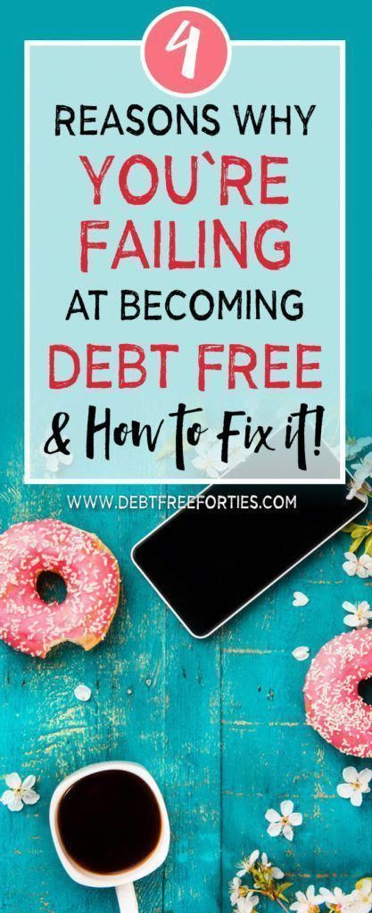 4 Reasons Youu2019re Failing at Getting Debt Free…