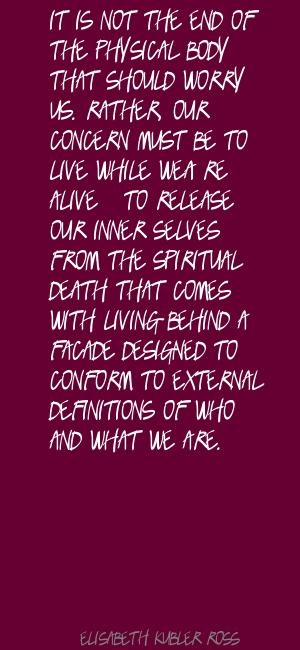 Elisabeth Kubler Ross-I'm in love with all her quotes!!!!