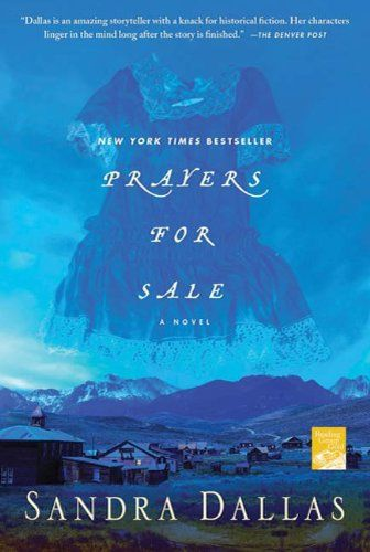 Prayers for Sale-by Sandra Dallas (305) Sandra Dallas has created an unforgettable tale of a friendship between two women, one with surprising twists and turns, and one that is ultimately a revelation of the finest parts of the human spirit.