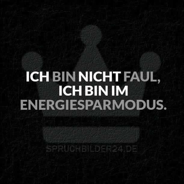 Spruchbilder24.de - Die besten Sprüche, Zitate und Fakten als Bilder!: Ich bin nicht faul, ich bin im Energiesparmodus.