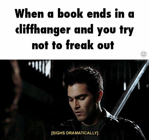 When a book ends in a cliffhanger and you try not to freak out