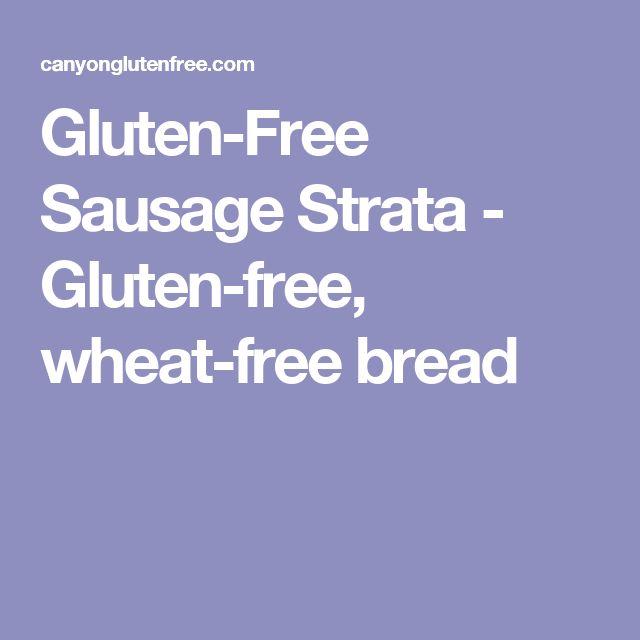 Gluten-Free Sausage Strata - Gluten-free, wheat-free bread