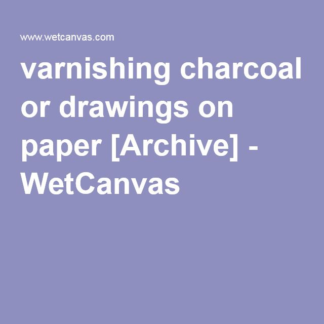 varnishing charcoal or drawings on paper [Archive] - WetCanvas
