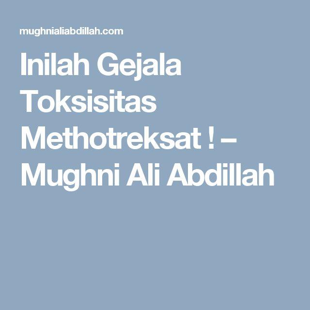 Inilah Gejala Toksisitas Methotreksat ! – Mughni Ali Abdillah