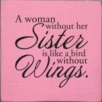 A Woman Without Her Sister Is Like A Bird Without Wings :) I Love You Sissy