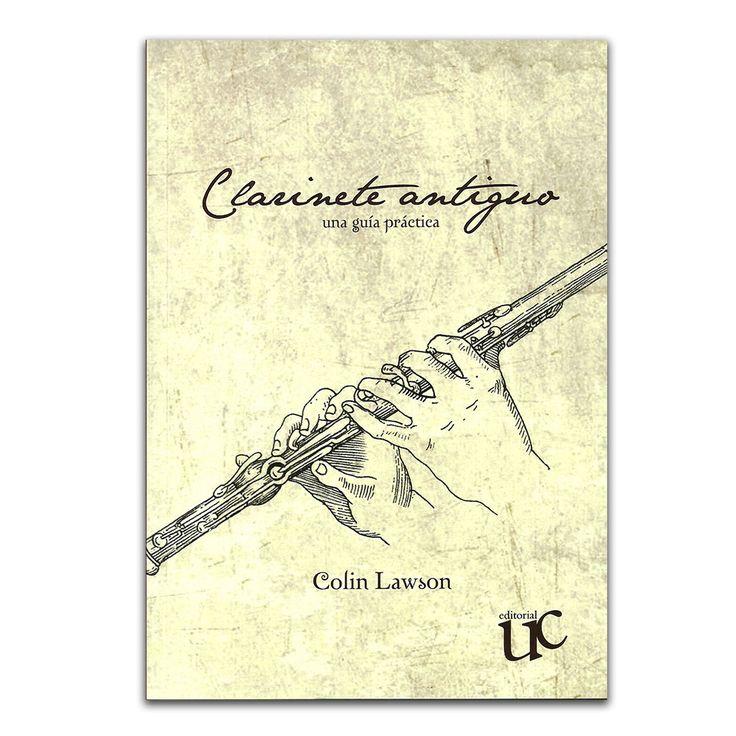 Clarinete antiguo una guía práctica – Colin Lawson – Universidad del Cauca www.librosyeditores.com Editores y distribuidores