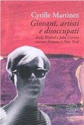 Giovani, artisti e disoccupati. Andy Warhol e John Giorno cercano fortuna a New York. Martinez Cyrille