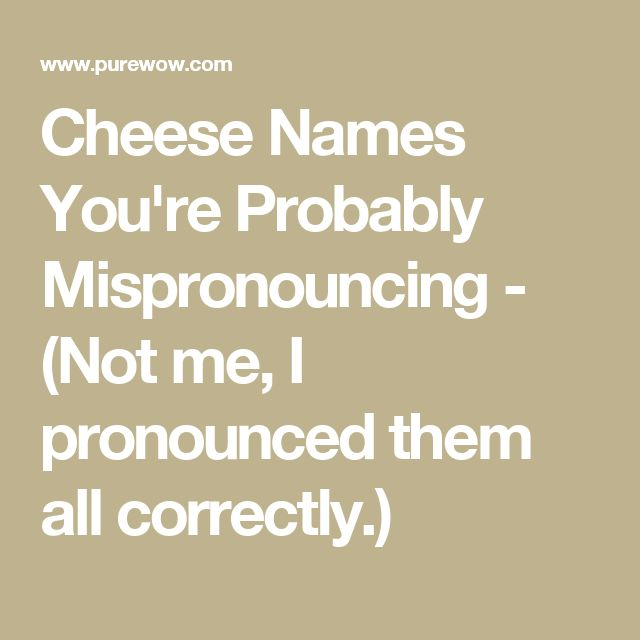 Cheese Names You're Probably Mispronouncing - (Not me, I pronounced them all correctly.)