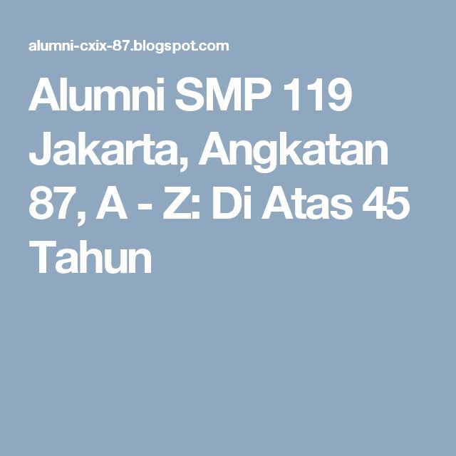 Alumni SMP 119 Jakarta, Angkatan 87, A - Z: Di Atas 45 Tahun