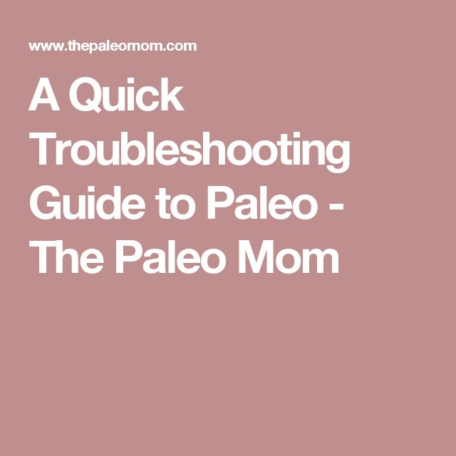 A Quick Troubleshooting Guide to Paleo - The Paleo Mom