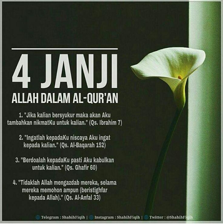 """Shahih Fiqih:  4 JANJI ALLAH DALAM AL-QUR'AN  Saudaraku.. Tahukah engkau apakah empat janji yang diberikan oleh Allah Subhanahu Wa Ta'ala kepada kita dalam Al-Qur'an?  . لئن شكرتم لأزيدنكم  1 """"Jika kalian bersyukur maka akan Aku tambahkan nikmatKu untuk kalian."""" (Qs. Ibrahim 7)  . فاذكروني أذكركم  2 """"Ingatlah kepadaKu niscaya Aku ingat kepada kalian."""" (Qs. Al-Baqarah 152)  . ادعوني أستجب لكم  3 """"Berdoalah kepadaKu pasti Aku kabulkan untuk kalian."""" (Qs. Ghafir 60)  . ما كان الله معذبهم وهم…"""