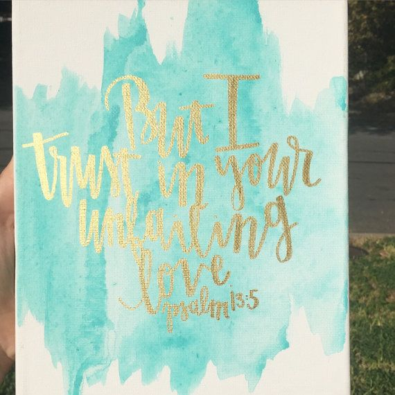Psalm 13:5 But I trust in your unfailing love. 8x10 in canvas