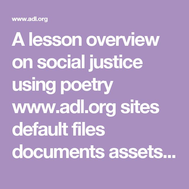 A lesson overview on social justice using poetry www.adl.org sites default files documents assets pdf education-outreach social-justice-poetry.pdf