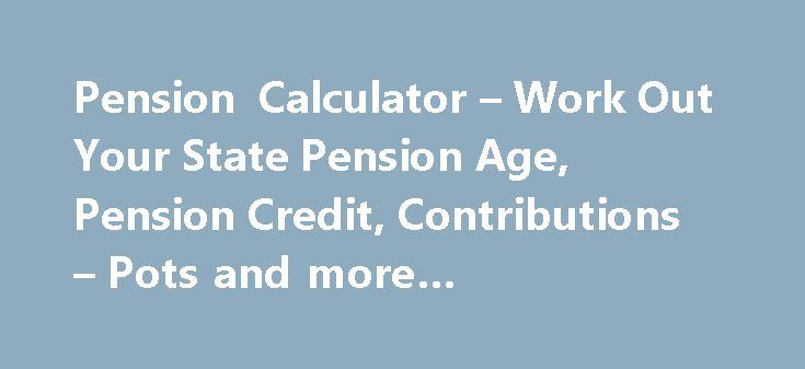 Pension Calculator – Work Out Your State Pension Age, Pension Credit, Contributions – Pots and more #comprehensive #income http://incom.remmont.com/pension-calculator-work-out-your-state-pension-age-pension-credit-contributions-pots-and-more-comprehensive-income/  #calculate retirement income # Pension calculator Find out your likely retirement income In a few easy steps, our pension calculator can give you an estimate of the income you'll get when you retire. This will include income from…