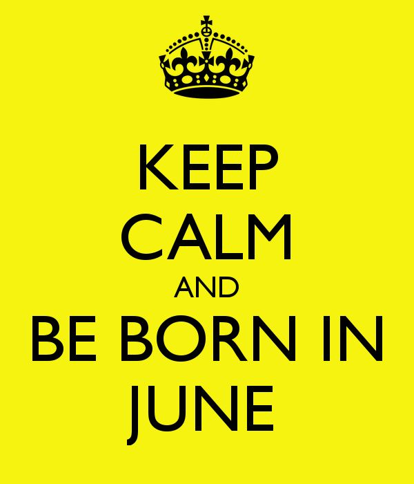 KEEP CALM AND BE BORN IN JUNE. Another Original Poster Design Created With  The Keep Calm O Matic. Buy This Design Or Create Your Own Original Keep Calm  ...