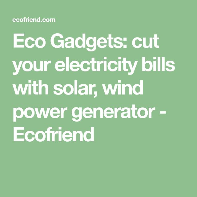 Eco Gadgets: cut your electricity bills with solar, wind power generator - Ecofriend