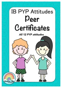 IB PYP Peer Attitude Certificates. Included 24 colourful certificates for boys and girls. Includes all 12 of the PYP attitudes. Great for peers to reinforce each others POSITIVE attitudes. ~ Rainbow Sky Creations ~