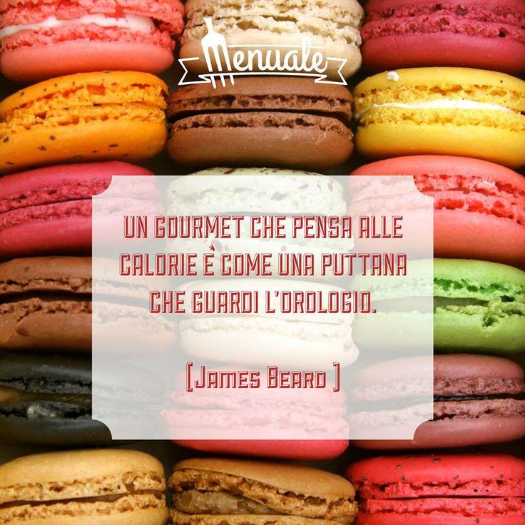 """""""Un gourmet che pensa alle calore è come una puttana che guardi l'orologio"""" Jeames Beard #quotes #food"""