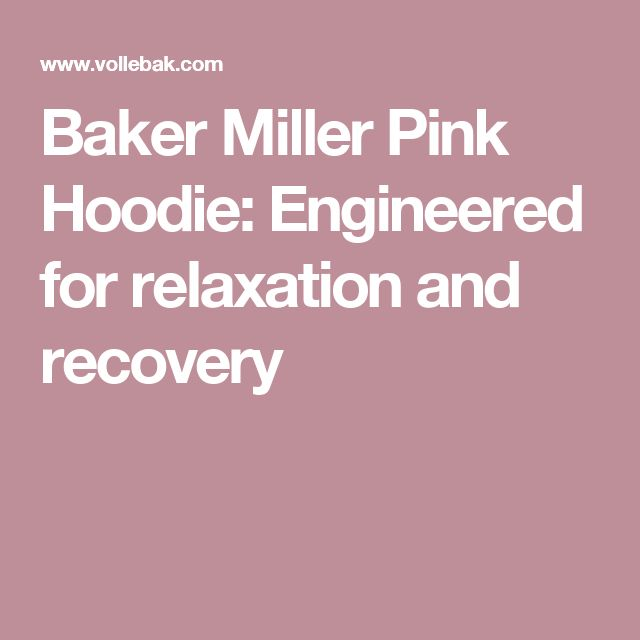 Baker Miller Pink Hoodie: Engineered for relaxation and recovery