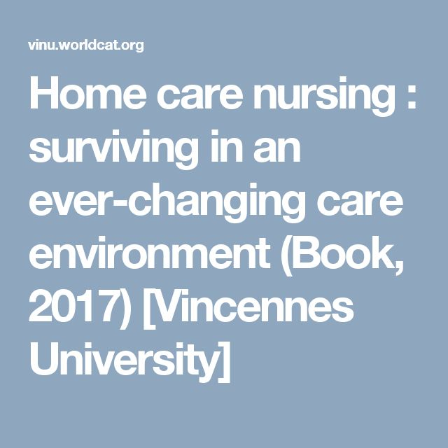 Home care nursing : surviving in an ever-changing care environment (Book, 2017) [Vincennes University]