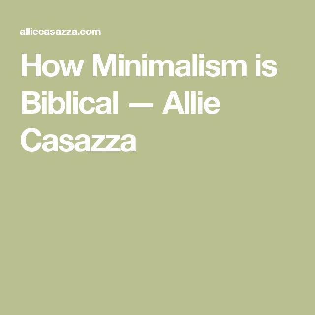 How Minimalism is Biblical — Allie Casazza