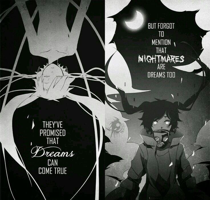    Me dijeron que los sueños se vuelven realidad, pero olvidaron que las pesadillas eran sueños también.   Traducción ES: @sukigamer88    Ils ont promis que les rêves peuvent être vrai mais en oubliant de mentionner que les cauchemars sont des rêves aussi.   