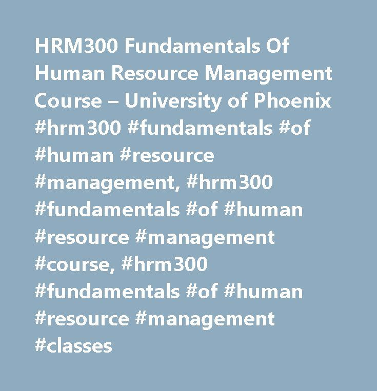 HRM300 Fundamentals Of Human Resource Management Course – University of Phoenix #hrm300 #fundamentals #of #human #resource #management, #hrm300 #fundamentals #of #human #resource #management #course, #hrm300 #fundamentals #of #human #resource #management #classes http://pakistan.nef2.com/hrm300-fundamentals-of-human-resource-management-course-university-of-phoenix-hrm300-fundamentals-of-human-resource-management-hrm300-fundamentals-of-human-resource-management-course/  # Fundamentals Of…