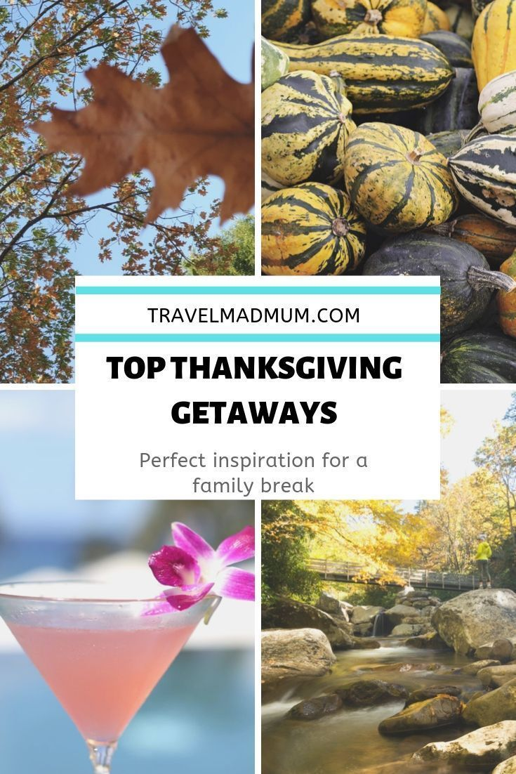 The Most Amazing Thanksgiving Getaways For Families Travel Mad Mum In 2020 Thanksgiving Getaways Fall Travel Destination Thanksgiving Travel