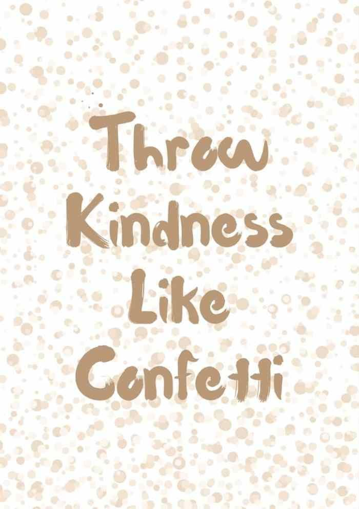 Throw Kindness like confetti free printable.  Beautiful motivational quote wall art to print out at home absolutely free.  A great homemade gift for anyone.