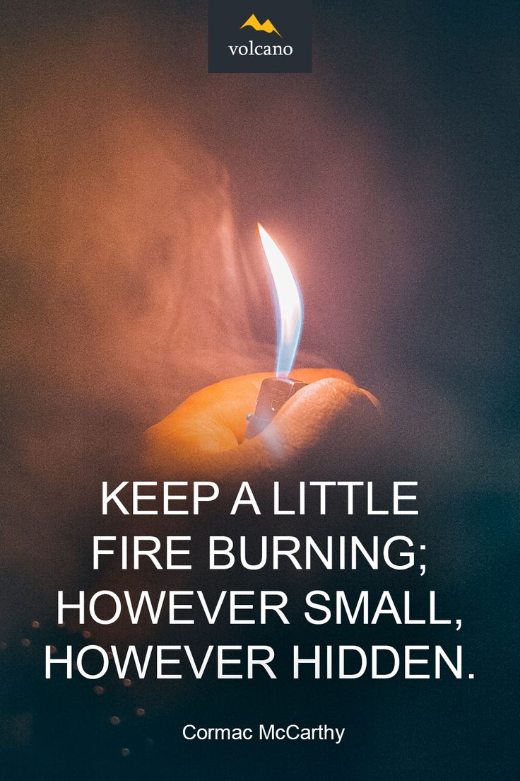 Keep A Little Fire Burning; However Small, However Hidden Cormac Mccarthy  Motivational Quote