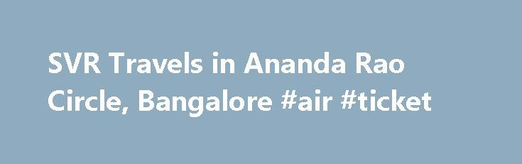 SVR Travels in Ananda Rao Circle, Bangalore #air #ticket http://travel.remmont.com/svr-travels-in-ananda-rao-circle-bangalore-air-ticket/  #svr travels # SVR Travels About SVR Travels SVR Travels is one of the fastest growing and leading Domestic Tour Operator Agents. We believes in offering the most exotic and unique destinations to travelers. We provide Service like Domestic Tour Operator. We have a team of young, smart, presentable and highly qualified travel professionals who […]The post…