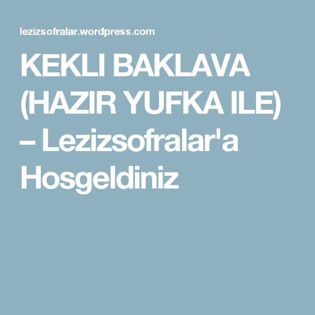 KEKLI BAKLAVA (HAZIR YUFKA ILE) – Lezizsofralar'a Hosgeldiniz