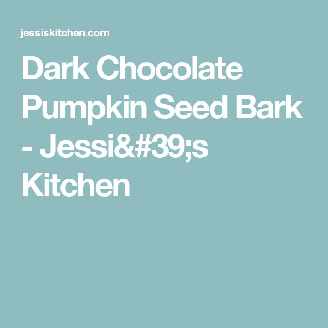 Dark Chocolate Pumpkin Seed Bark - Jessi's Kitchen