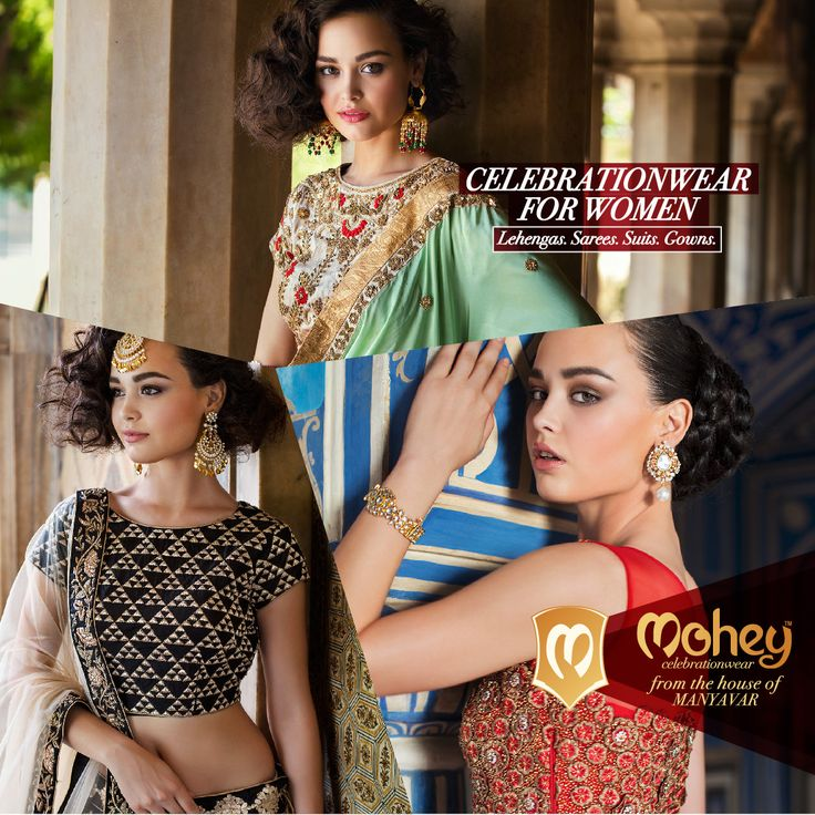 Adorn a flawless spread of Lehengas, Suits, Gowns and Sarees. Mohey, from the house of Manyavar, in major cities across. #Celebration #Wear