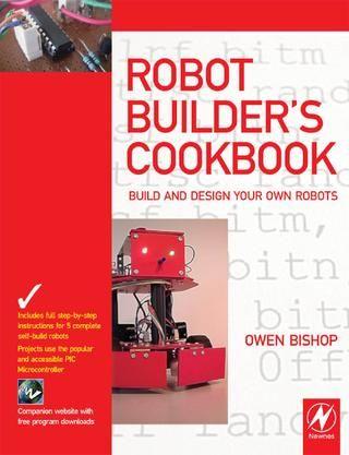 Robot Builder's Cookbook - Owen Bishop  Build and Design Your Own Robots