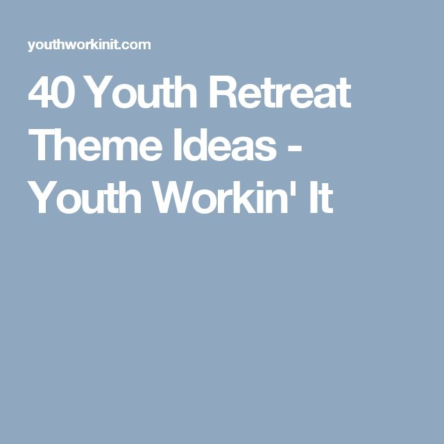 40 Youth Retreat Theme Ideas - Youth Workin' It