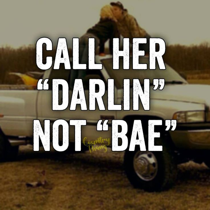 That's what he calls me everyday  and love that country boy side of him