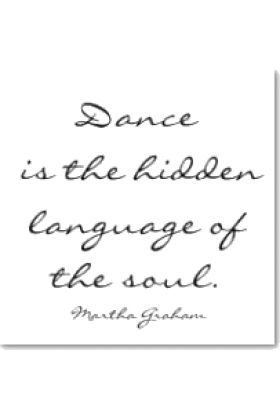 Dance is the hidden language of the soul. ~ Martha Graham