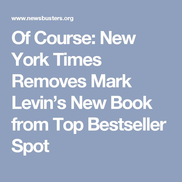Of Course: New York Times Removes Mark Levin's New Book from Top Bestseller Spot