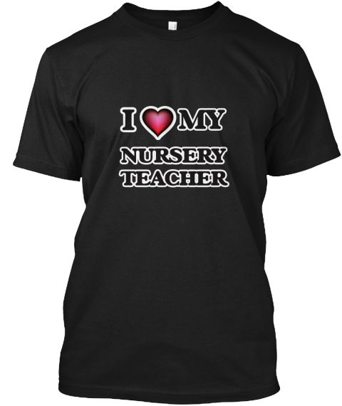 I Love My Nursery Teacher Black T-Shirt Front - This is the perfect gift for someone who loves Nursery Teacher. Thank you for visiting my page (Related terms: love,I love my Nursery Teacher,Nursery Teacher,nursery teachers,early childhood education,nursery sc ...)