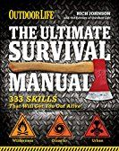 Outdoor Life: The Ultimate Survival Manual: 333 Skills that Will Get You Out Alive by [Johnson, Richard]